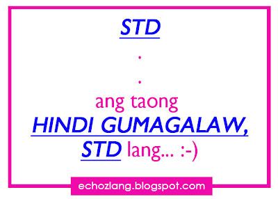STD and taong hindi gumagalaw STD lang.. :-)