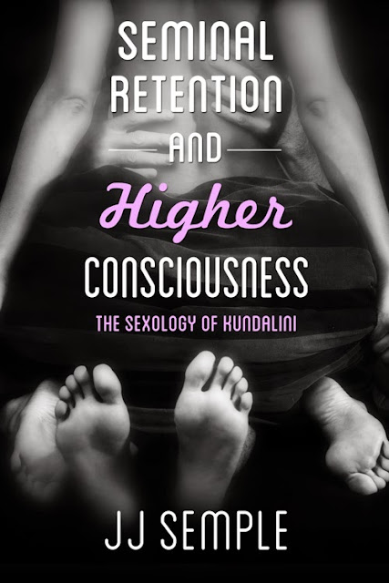 Seminal Retention and Higher Consciousness by JJ Semple