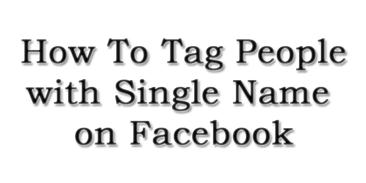 How-To-Tag-People-with-Single-Name-on-Facebook