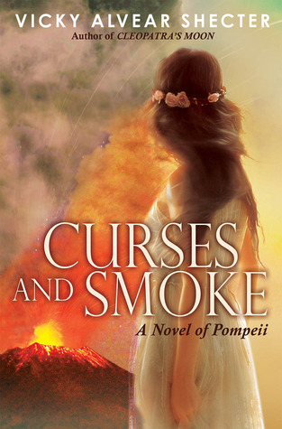 Review: Curses and Smoke: A Novel of Pompeii by Vicky Alvear Shecter