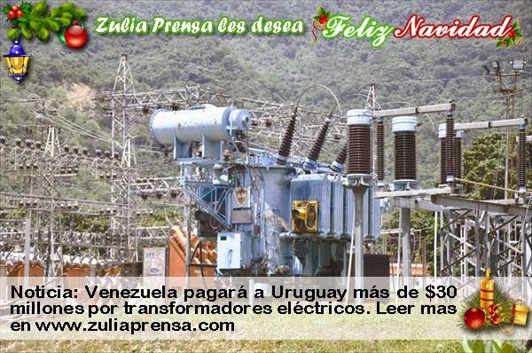 Zulia Prensa: Venezuela pagará a Uruguay más de $30 millones por transformadores eléctricos