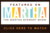 Featured on The Martha Stewart Show 2007