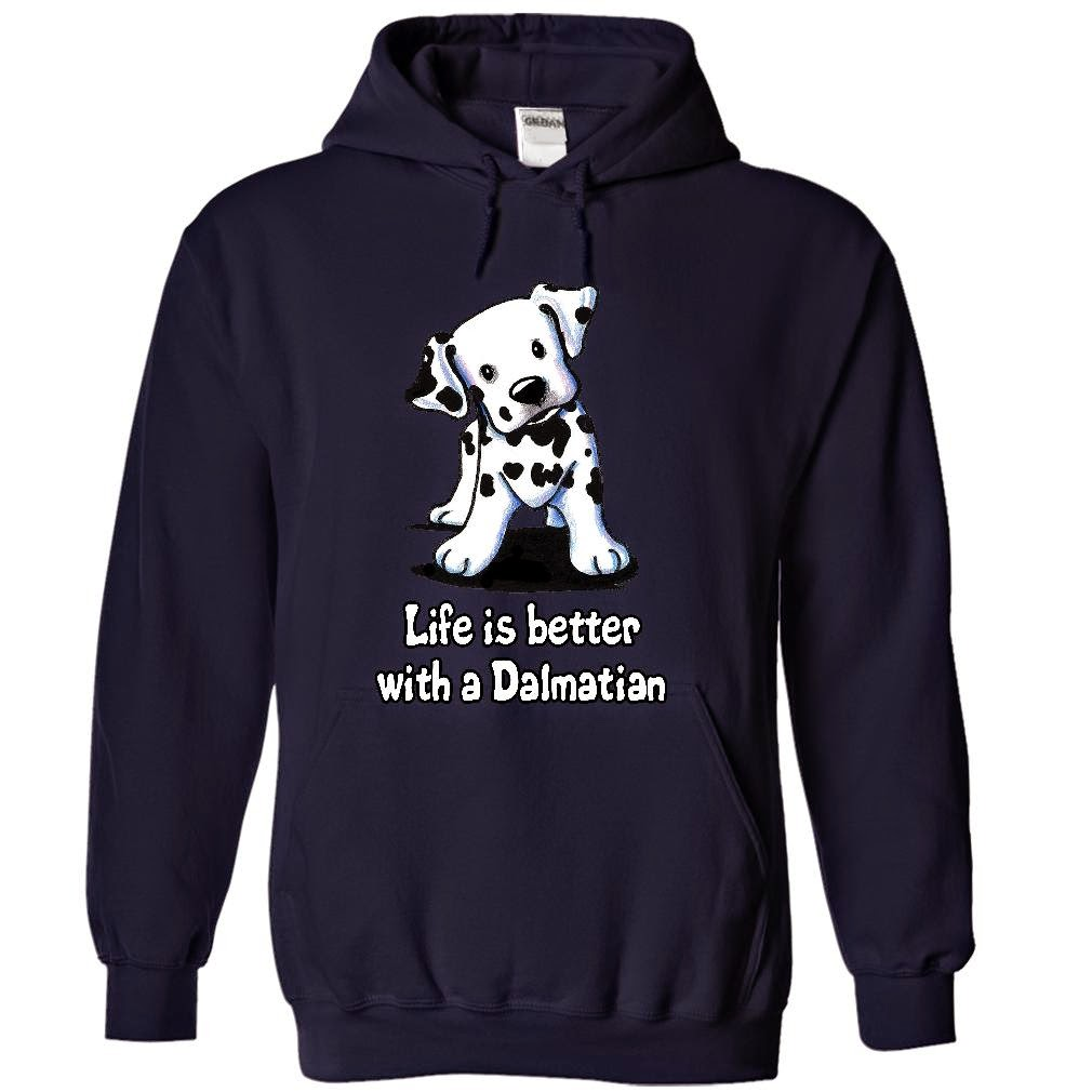 Life Is Better With A Dalmatian hoodies