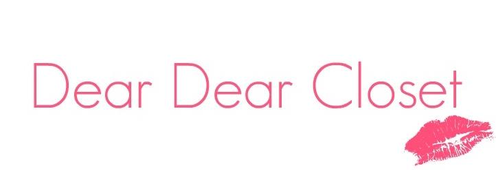 Dear Dear Closet,