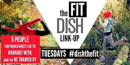 5 People You Would Most Like to Workout With, and/or Be Trained By | The Fit Dish Link-up