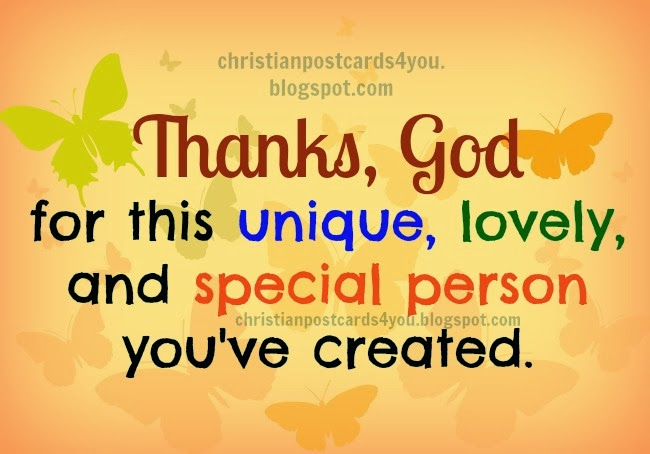 Thanks, God for this lovely person. Thank you God for my son, daughter, husband, wife, friend, girlfriend, sister, brother, dad, mom, special to me. Free christian images for friends, facebook, twitter. Happy thanksgiving day images, 2013, giving thanks. Free postcards, free cards.