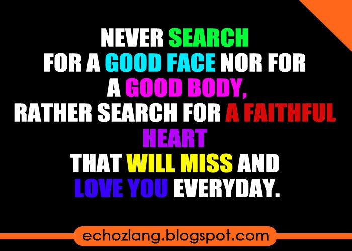 Search for a faithful heart that will miss and love you everyday