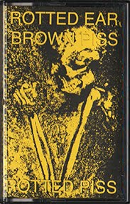 "Rotted Ear / Brown Piss ""Rooted Piss"" Split cassette C10 (Chaotic Noise Productions / AEN) 2014"