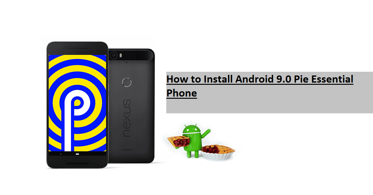 How to Install Android 9.0 Pie Essential Phone