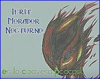 Ifrit Morador Nocturno en La Calavera Podcast