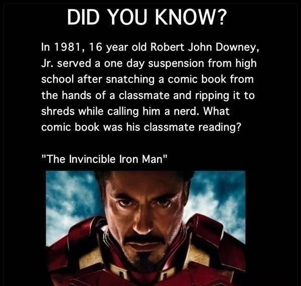In 1981, 16 year old Robert John Downey Jr. served a one day suspension from high school after snatching a comic book from the hands of a classmate and ripping it to shreds while calling him a nerd. What comic book was his classmate reading? The invincible Iron Man