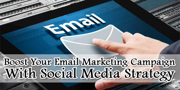 Boost Your Email Marketing Campaign With Social Media Strategy