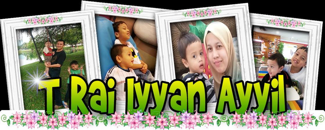 T' RAI IYYAN & AYYILL