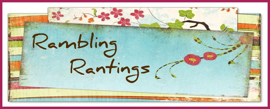 Rambling Rantings