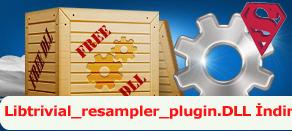 Libtrivial_resampler_plugin.dll Hatası çözümü.