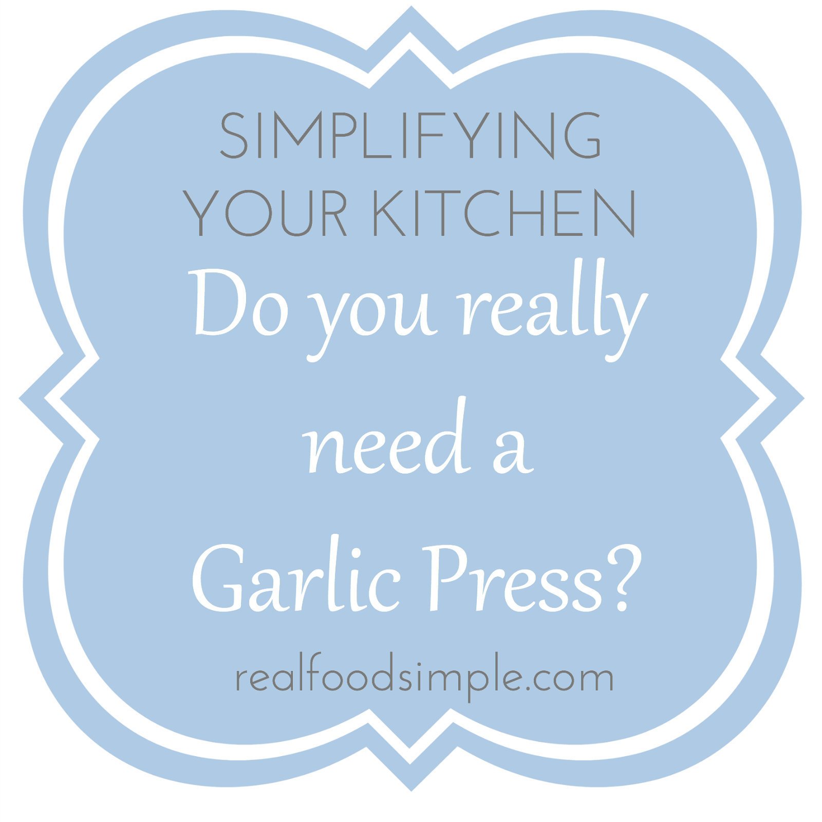 simplifying your kitchen - the garlic press. Ask yourself, which tools do you really need to cook healthy, real food from scratch. A decluttered kitchen makes cooking easier and more enjoyable. | realfoodsimple.com