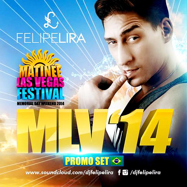 DJ Felipe Lira - MLV'14 (Matinee Las Vegas Festival 2014)