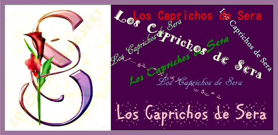 LOS CAPRICHOS DE SERA