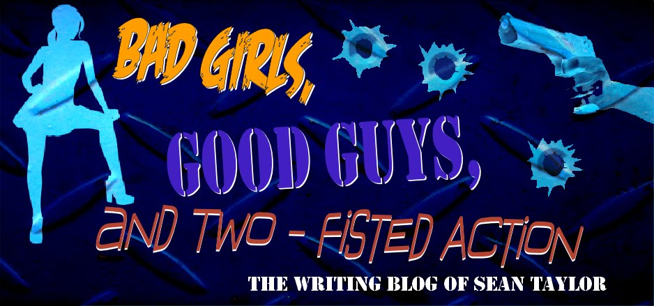 Bad Girls, Good Guys and Two-Fisted Action Blog spot of writer Sean Taylor