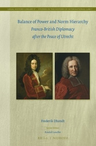 """BOOK: """"Balance of Power and Norm Hierarchy. Franco-British Diplomacy after the Peace of Utrecht"""" by F. Dhondt"""
