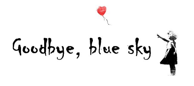 * Goodbye, blue sky *