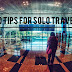 10 TIPS FOR SOLO TRAVELING