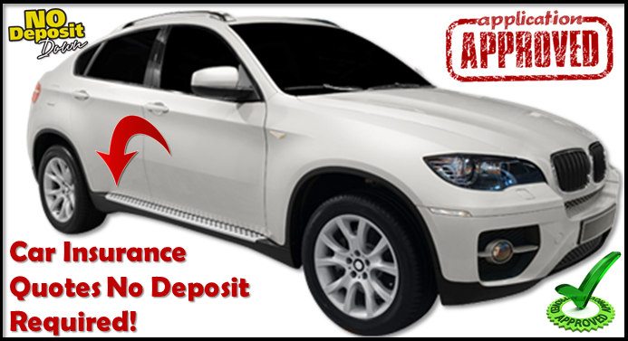 Apply Now To Get Cheap Car Insurance Quotes No Deposit Required