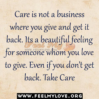 Care is not a business where you give and get it back