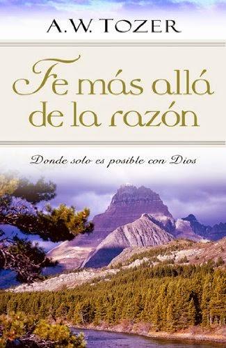 A.W.Tozer-Fe Más Allá De La Razón-
