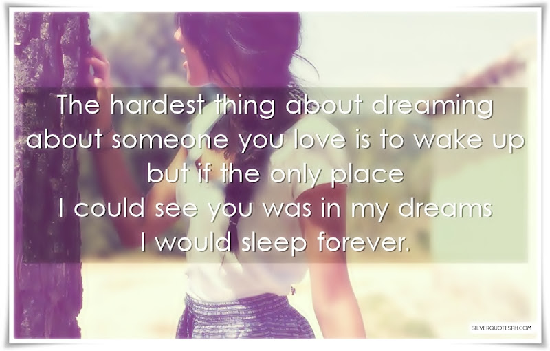 The Hardest Thing About Dreaming About Someone You Love Is To Wake Up, Picture Quotes, Love Quotes, Sad Quotes, Sweet Quotes, Birthday Quotes, Friendship Quotes, Inspirational Quotes, Tagalog Quotes