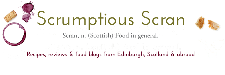 Scrumptious Scran - Edinburgh food bloggers' recipes, reviews and foodie thoughts