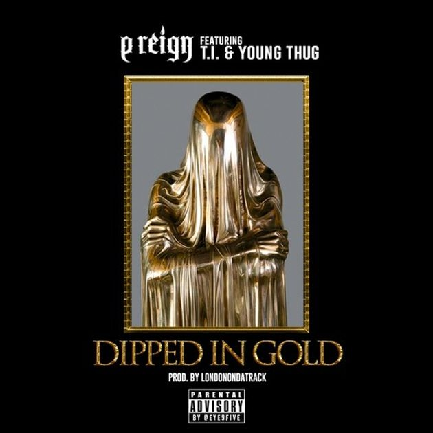 P. Reign - Dipped In Gold (Feat. T.I. & Young Thug)