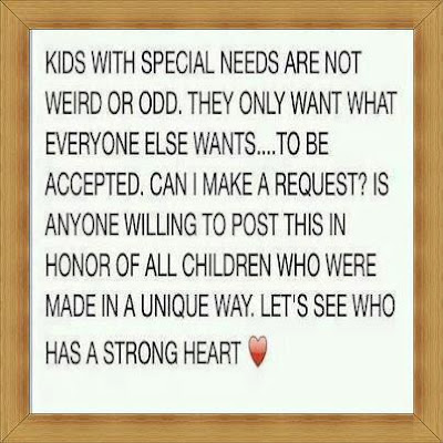 Kids with special needs are not weird or odd.