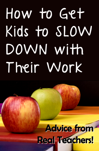 How to Get Kids to Slow Down with Their Work