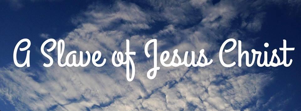 A Slave of Jesus Christ