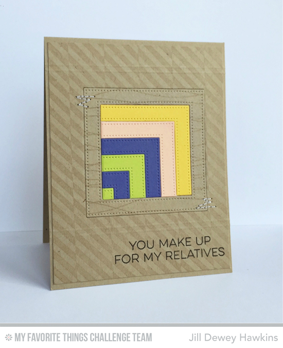 You Make Up for my Relatives Card by Jill Dewey Hawkins featuring the Friends Like Us stamp set and the Pierced Stitched Frames Die-namics #mftstamps
