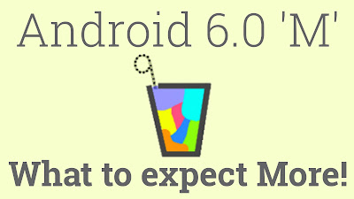 Android M: What to expect more ?