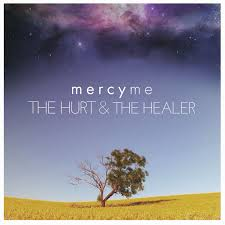 MercyMe - The Hurt & The Healer