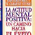 La actitud mental positiva: un camino hacia el éxito de Napoleon Hill y W. Clement Stone
