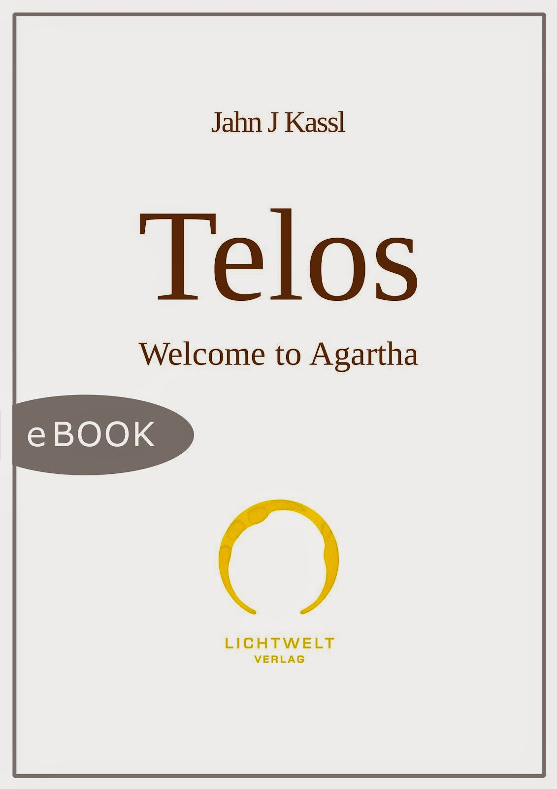 TELOS, Welcome to Agartha - JAHN J KASSL (digital publication)