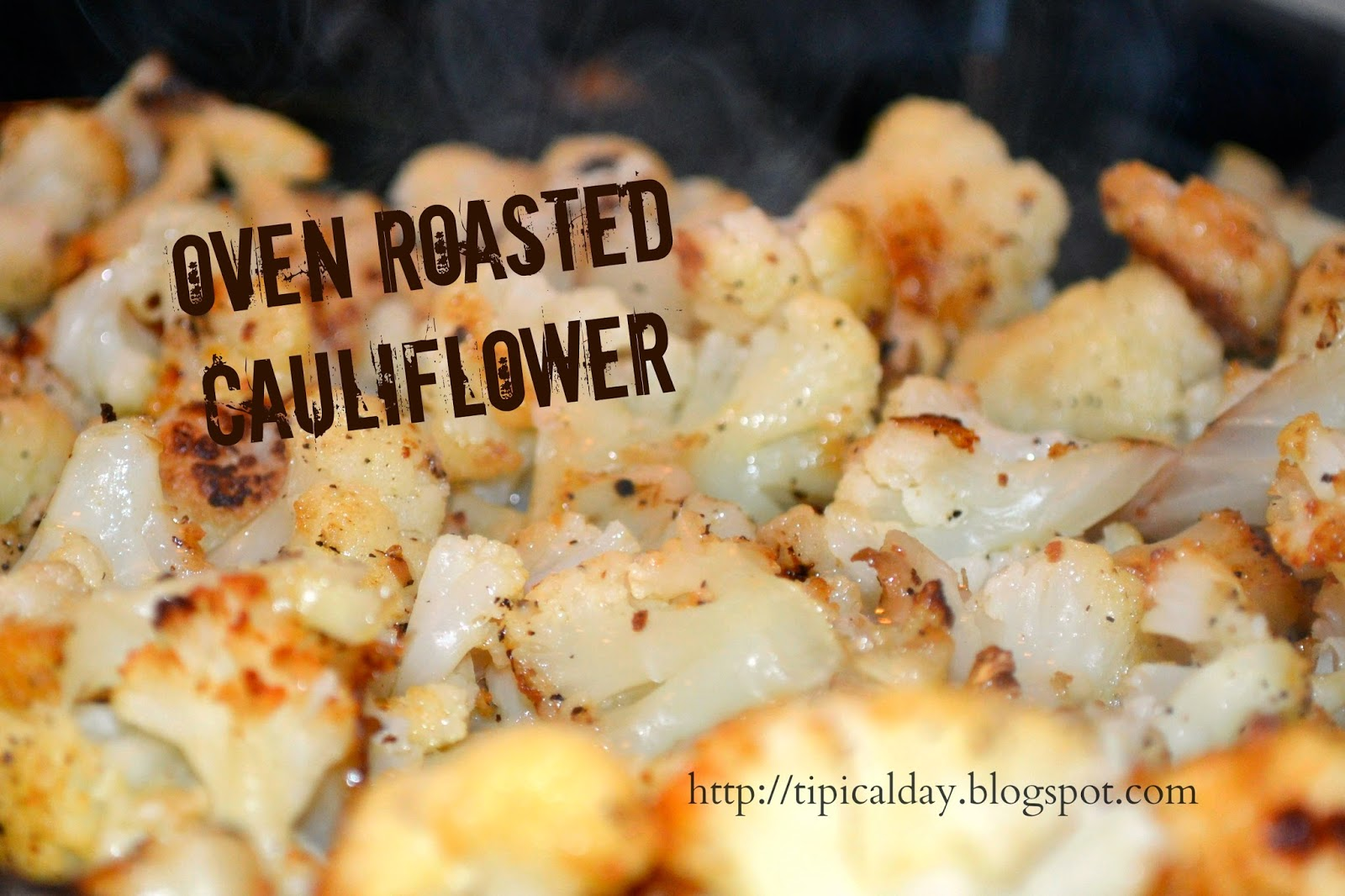 Oven Roasted Cauliflower ~ A TIPical Day