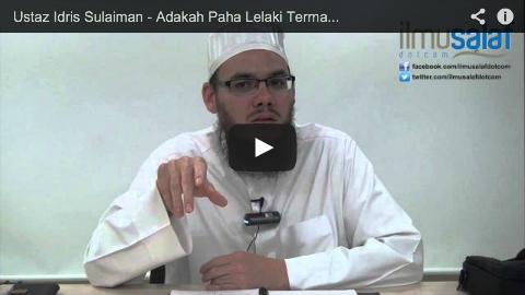 Ustaz Idris Sulaiman – Adakah Paha Lelaki Termasuk Aurat?