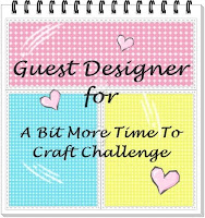 GUEST DESIGNER FOR A BIT MORE TIME TO CRAFT