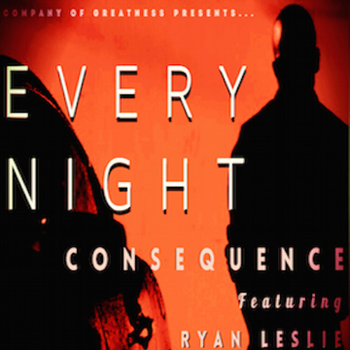 "Consequence - ""Every Night"" f. Ryan Leslie"