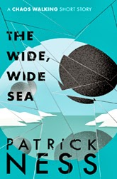 The Wide, Wide Sea by Patrick Ness