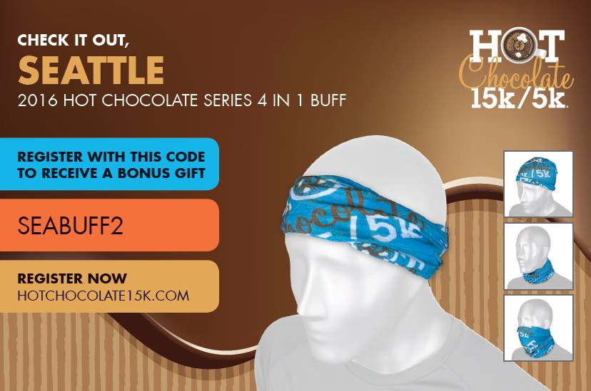 Use code: SEABUFF2 for a free buff when you register for Hot Chocolate 15K/5K Seattle!