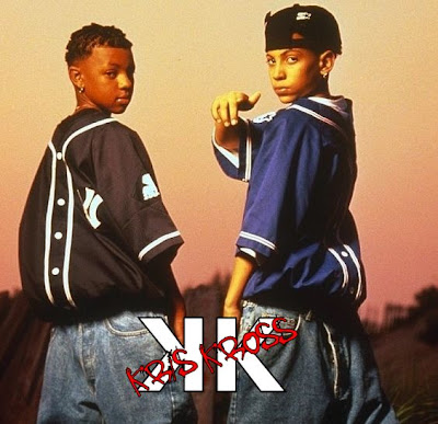 Kris Kross will make ya...