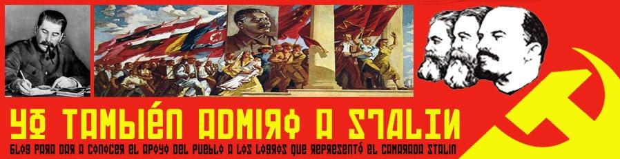 Yo también admiro a Stalin