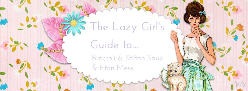 The Lazy Girl's Guide to… Broccoli & Stilton Soup & Eton Mess
