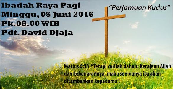 Ibadah Raya Pagi 05 Juni 2016